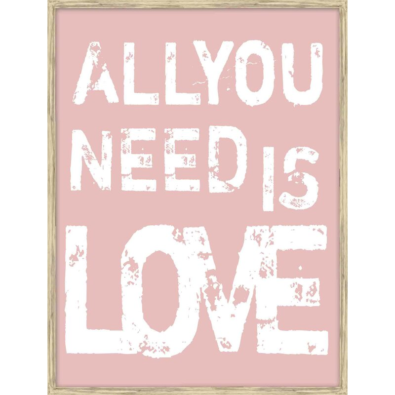 Ptm All You Need Is Love Picture Frame Textual Art Print On Paper Wayfair