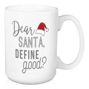 Dear Santa Define Good Coffee Mug