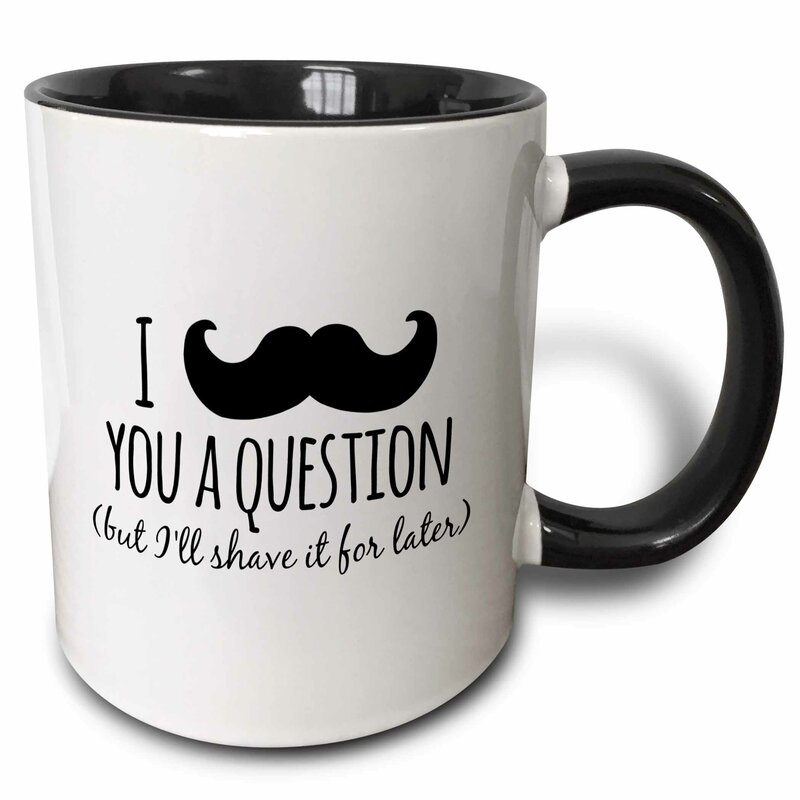 Winston Porter Reinhard I Mustache You A Question But I Will Shave It For Later Coffee Mug Wayfair