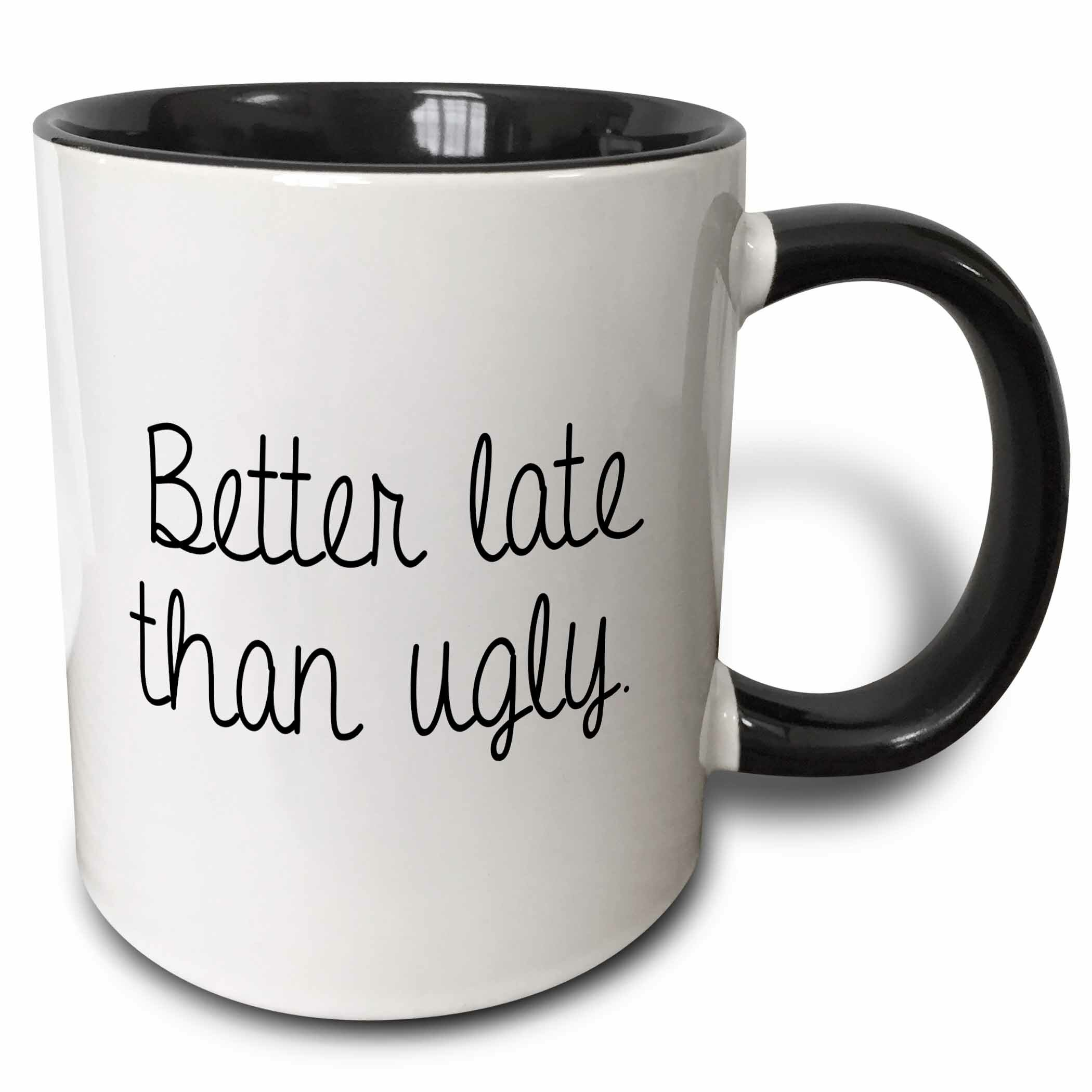 Symple Stuff Nickelsville Better Late Than Ugly Coffee Mug Wayfair