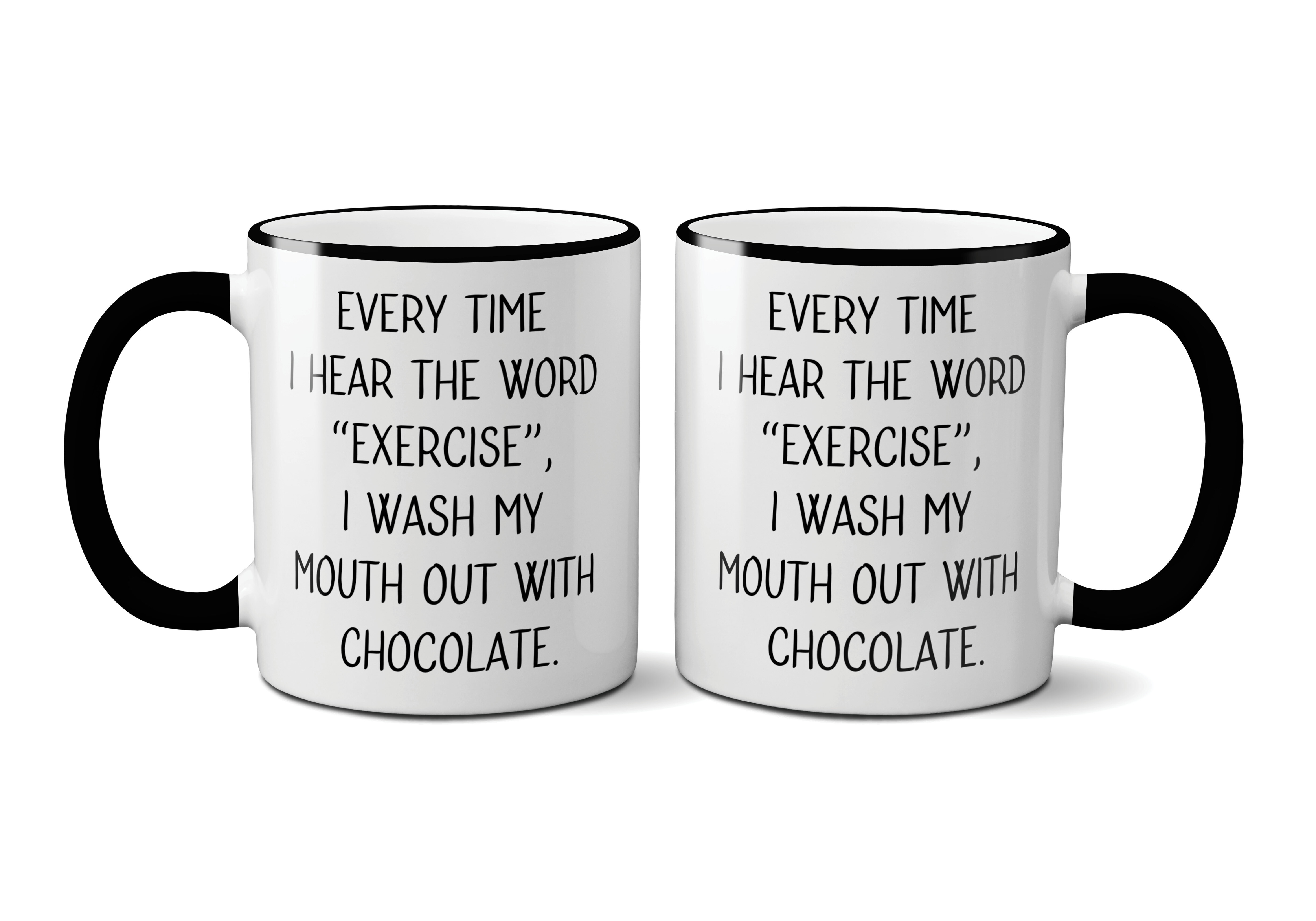 Ebern Designs Digiacomo Every Time I Hear The Word Exercise I Wash My Mouth Out With Chocolate Coffee Mug Wayfair