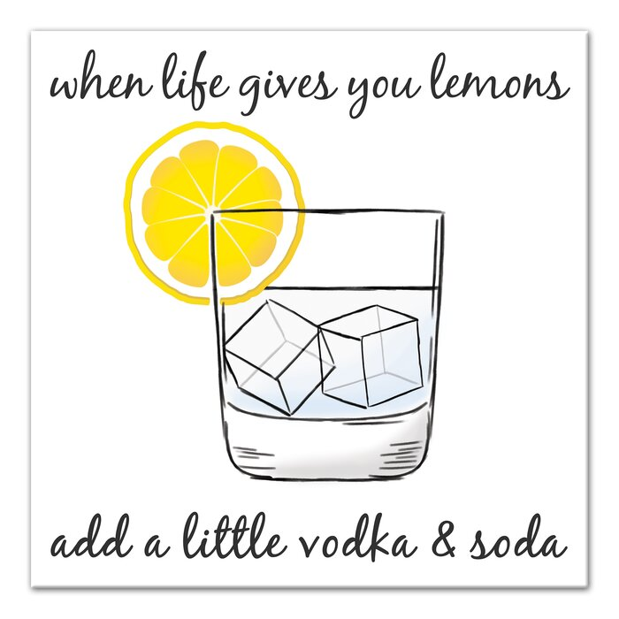 'Life Gives You Lemons Make Vodka & Soda' Graphic Art Print on Canvas