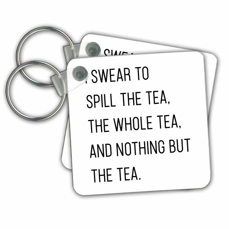 3drose I Swear To Spill The Tea The Whole Tea And Nothing But The Tea Funny Quote Key Chain Wayfair