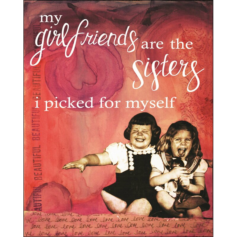 Winston Porter My Girlfriends Are The Sisters Graphic Art Plaque Wayfair