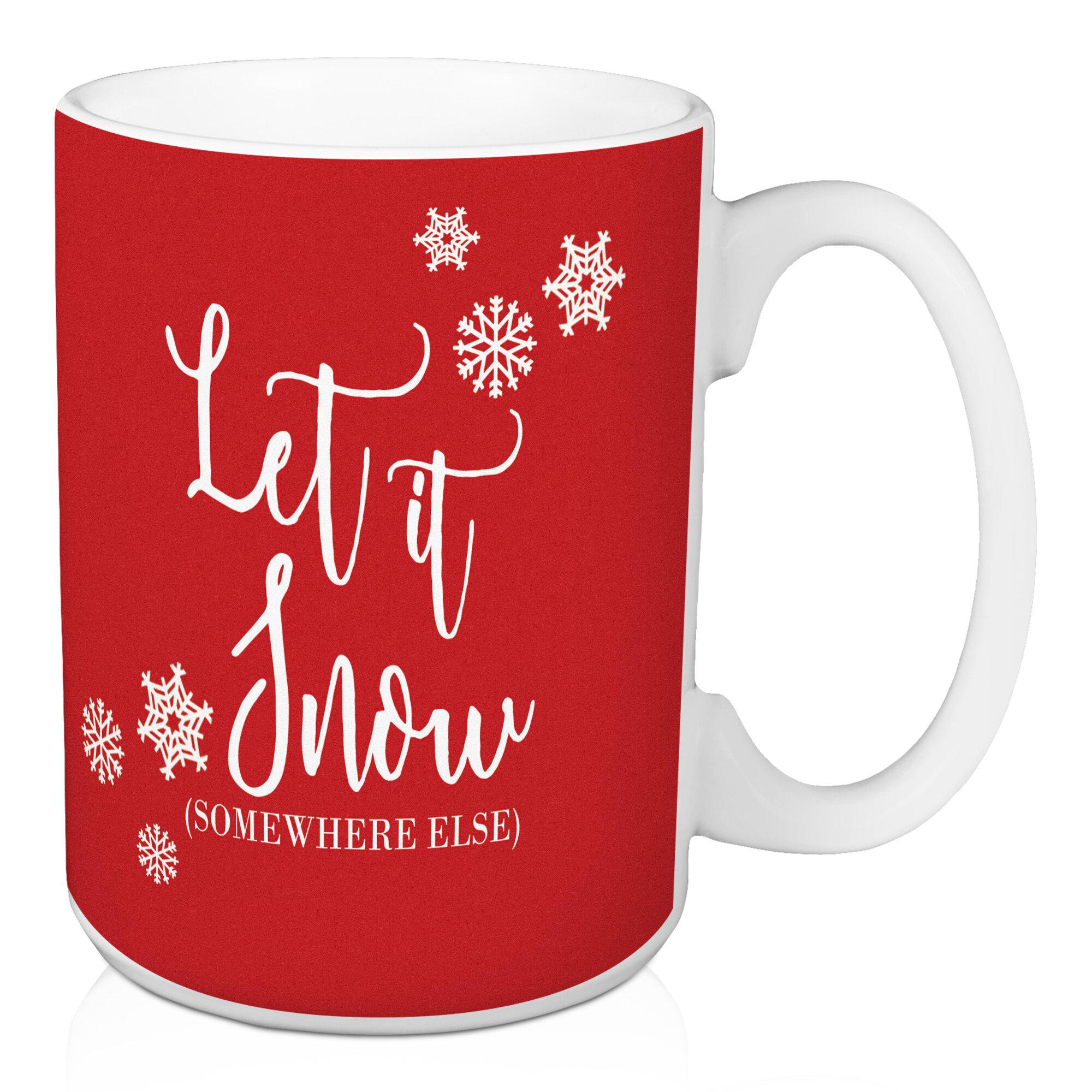 The Holiday Aisle Let It Snow Somewhere Else Coffee Mug Wayfair