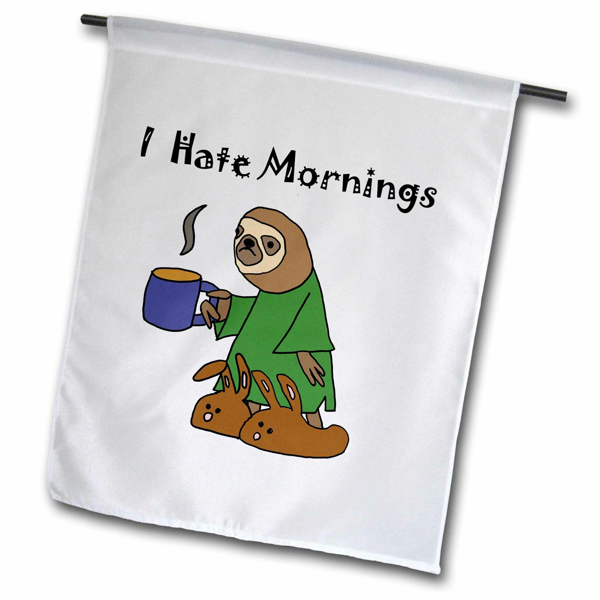 3drose Funny Sloth In Nightgown And Bunny Slippers Hates Mornings Polyester 18 X 12 In Garden Flag Wayfair