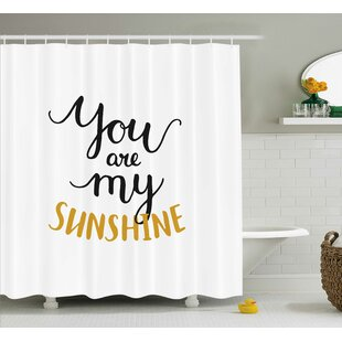 You Are My Sunshine Quotes Decor Shower Curtain by East Urban Home