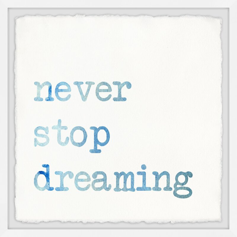 Wrought Studio Never Stop Dreaming Viii Picture Frame Textual Art Print On Paper Wayfair