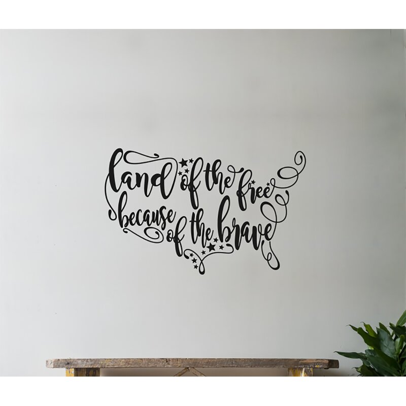 Gracie Oaks Land Of The Free Because Of The Brave Vinyl Words Wall Decal Wayfair