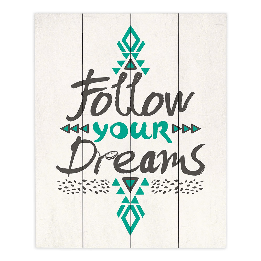 Dianochedesigns Follow Your Dreams Graphic Art Print On Wood Wayfair