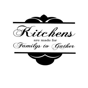 Kitchens Are Made for Families to Gather Vinyl Wall Decal