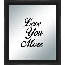 Love You More Silkscreened Mirror Framed Textual Art  by PTM Images