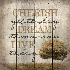 'Cherish Yesterday. Dream Tomorrow. Live Today.' by Tonya Gunn Textual Art on Plaque