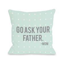 Alanna Go Ask Your Father Throw Pillow