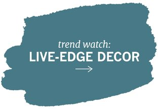 Trend Watch: Live-Edge Decor